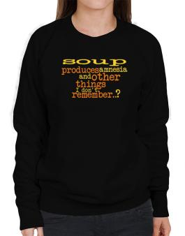 Soup Produces Amnesia And Other Things I Dont Remember ..? Sweatshirt-Womens