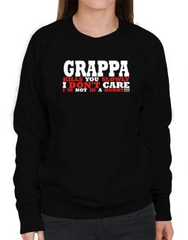 Grappa Kills You Slowly - I Dont Care, Im Not In A Hurry! Sweatshirt-Womens