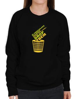 If Chocolate Soldier Hinders Your Studies, Drop Them Sweatshirt-Womens