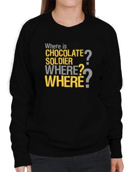 Where Is Chocolate Soldier? Where? Where? Sweatshirt-Womens