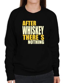 After Whiskey Theres Nothing Sweatshirt-Womens