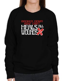 Broken Down Golf Cart  heals All Wounds Sweatshirt-Womens