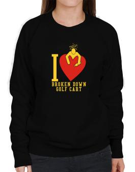 I Love Broken Down Golf Cart Sweatshirt-Womens