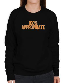100% Appropriate Sweatshirt-Womens
