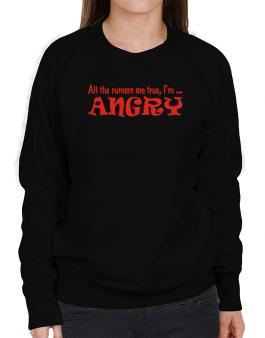 All The Rumors Are True, Im ... Angry Sweatshirt-Womens