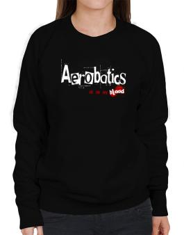 Aerobatics Is In My Blood Sweatshirt-Womens