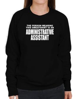 The Person Wearing This Sweatshirt Is An Administrative Assistant Sweatshirt-Womens