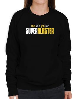 This Is A Job For Superalaster Sweatshirt-Womens