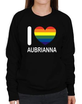 I Love Aubrianna - Rainbow Heart Sweatshirt-Womens