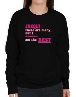 Jacqui There Are Many... But I (obviously!) Am The Best Sweatshirt-Womens