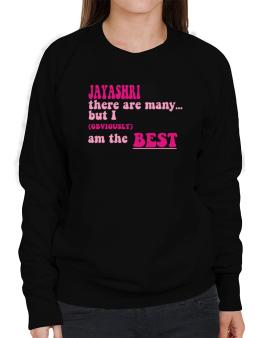 Jayashri There Are Many... But I (obviously!) Am The Best Sweatshirt-Womens