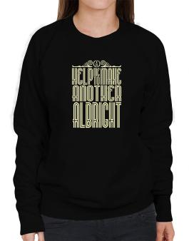 Help Me To Make Another Albright Sweatshirt-Womens
