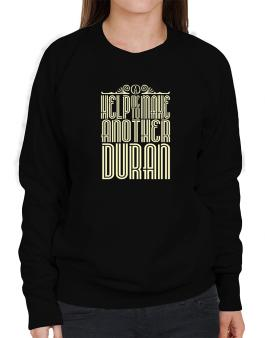 Help Me To Make Another Duran Sweatshirt-Womens