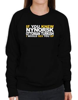 If You Knew Ottoman Turkish I Would Sex You Up Sweatshirt-Womens