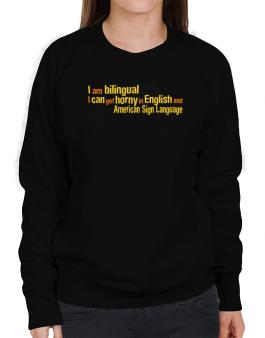I Am Bilingual, I Can Get Horny In English And American Sign Language Sweatshirt-Womens