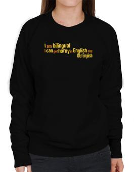 I Am Bilingual, I Can Get Horny In English And Old English Sweatshirt-Womens