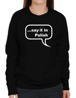 Say It In Polish Sweatshirt-Womens