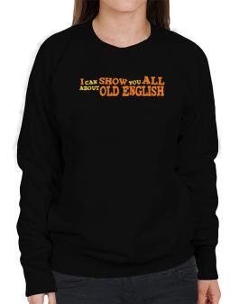 I Can Show You All About Old English Sweatshirt-Womens