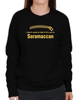 I Dont Want To Talk If It Is Not In Saramaccan Sweatshirt-Womens