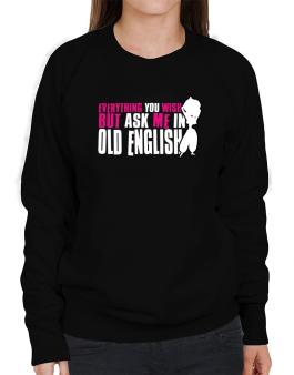 Anything You Want, But Ask Me In Old English Sweatshirt-Womens