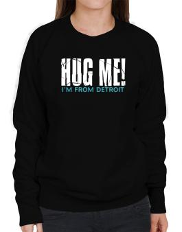 Hug Me, Im From Detroit Sweatshirt-Womens