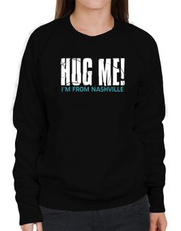 Hug Me, Im From Nashville Sweatshirt-Womens