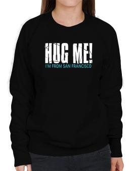 Hug Me, Im From San Francisco Sweatshirt-Womens