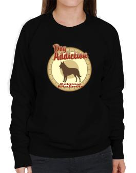Dog Addiction : Belgian Malinois Sweatshirt-Womens