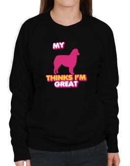 My Australian Shepherd Thinks I Am Great Sweatshirt-Womens