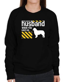 Who Needs A Husband When You Have A ... Australian Shepherd Sweatshirt-Womens