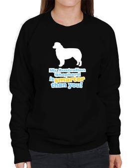 My Australian Shepherd Is Smarter Than You ! Sweatshirt-Womens