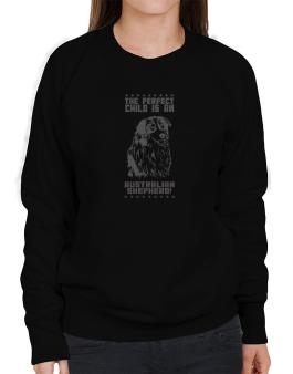 The Perfect Child Is Australian Shepherd Sweatshirt-Womens