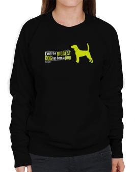 Even The Biggest Dog Has Been A Pup - Beagle Sweatshirt-Womens