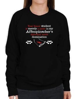 Your Honor Student Is Merely A Pawn In My Affenpinschers Diabolical World Domination Sweatshirt-Womens