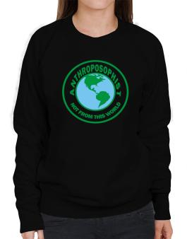 Anthroposophist Not From This World Sweatshirt-Womens