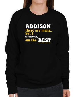 Addison There Are Many... But I (obviously) Am The Best Sweatshirt-Womens