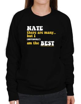 Nate There Are Many... But I (obviously) Am The Best Sweatshirt-Womens