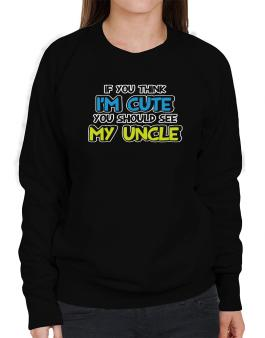 You should see my uncle Sweatshirt-Womens