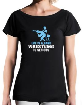 Life Is A Game, Wrestling Is Serious T-Shirt - Boat-Neck-Womens