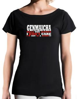Genmaicha Kills You Slowly - I Dont Care, Im Not In A Hurry! T-Shirt - Boat-Neck-Womens