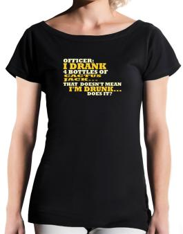 Officer: I Drank 4 Bottles Of Cactus Jack ... That Doesnt Mean Im Drunk... Does It? T-Shirt - Boat-Neck-Womens