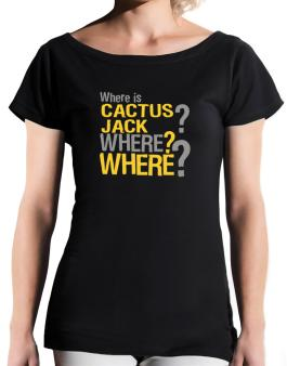 Where Is Cactus Jack? Where? Where? T-Shirt - Boat-Neck-Womens