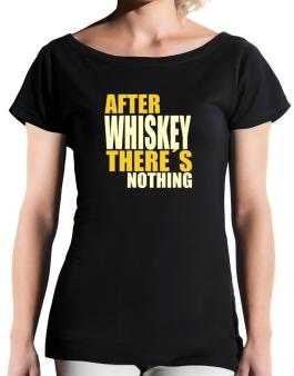 After Whiskey Theres Nothing T-Shirt - Boat-Neck-Womens