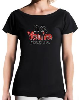No, Youre Kissable T-Shirt - Boat-Neck-Womens