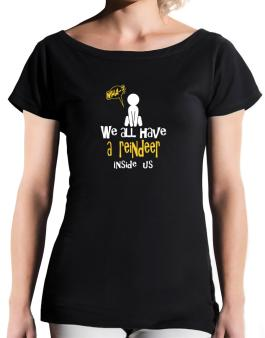 We All Have A Reindeer Inside Us T-Shirt - Boat-Neck-Womens