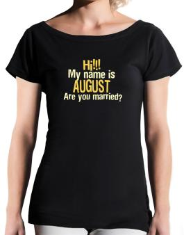 Hi My Name Is August Are You Married? T-Shirt - Boat-Neck-Womens