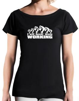 I Will Never Leave Working T-Shirt - Boat-Neck-Womens