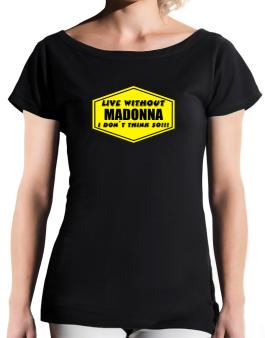 Live Without Madonna , I Dont Think So ! T-Shirt - Boat-Neck-Womens
