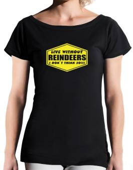 Live Without Reindeers , I Dont Think So ! T-Shirt - Boat-Neck-Womens