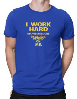 I work hard Men T-Shirt